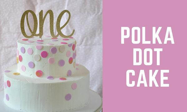 Pink Polka Dot τούρτα - Δείτε πώς θα τη φτιάξετε βήμα βήμα (vid)